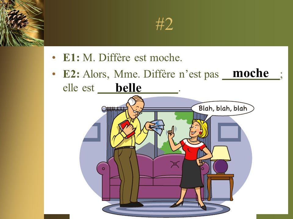 #2 E1: M. Diffère est moche. E2: Alors, Mme.