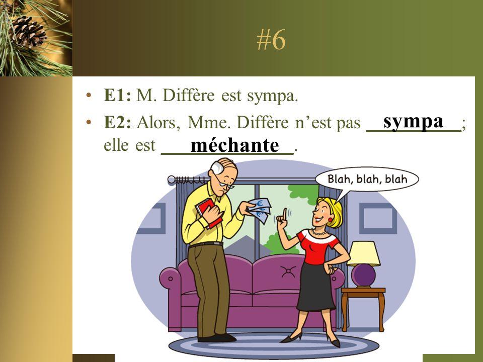 #6 E1: M. Diffère est sympa. E2: Alors, Mme.