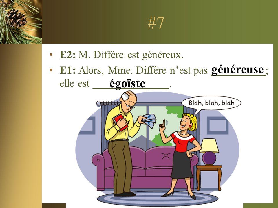#7 E2: M. Diffère est généreux. E1: Alors, Mme.