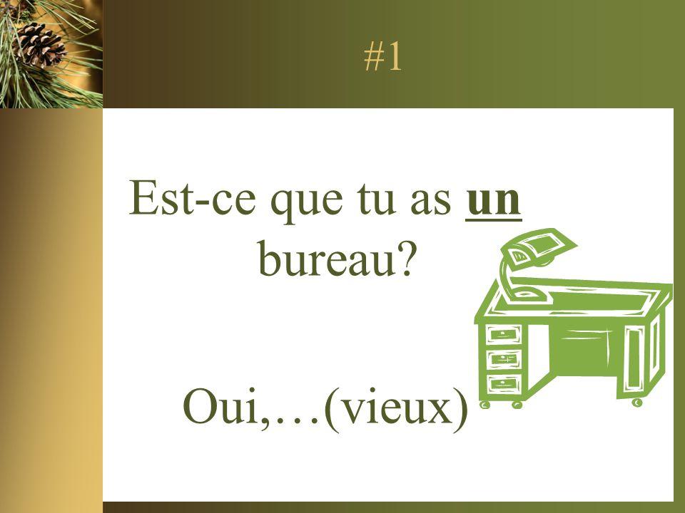 #1 Est-ce que tu as un bureau Oui,…(vieux)