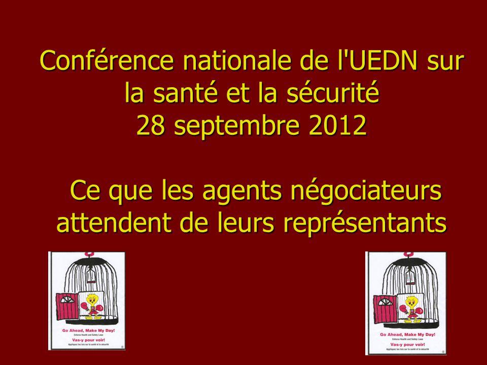 Conférence nationale de l UEDN sur la santé et la sécurité 28 septembre 2012 Ce que les agents négociateurs attendent de leurs représentants