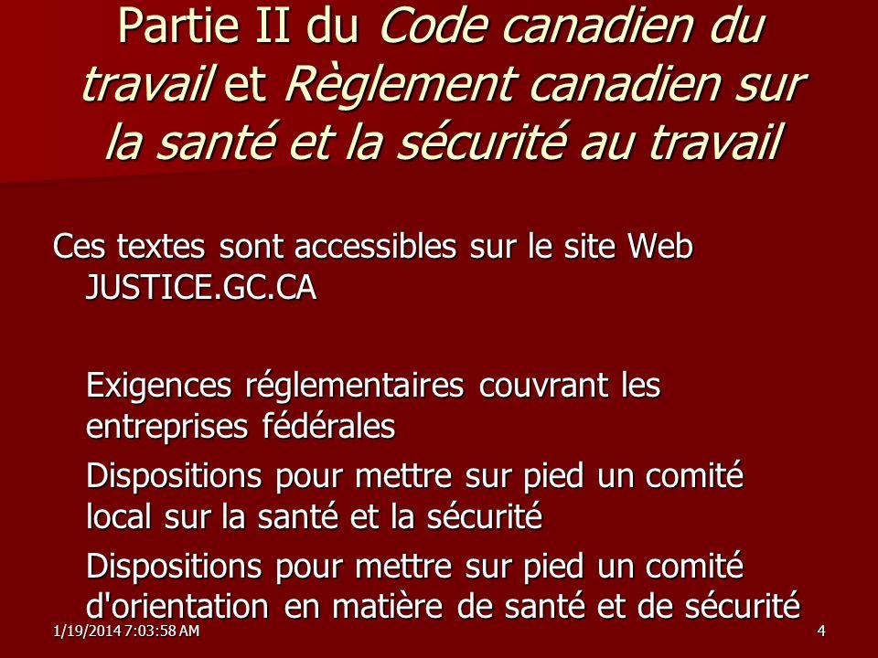 1/19/2014 7:05:34 AM1/19/2014 7:05:34 AM1/19/2014 7:05:34 AM4 Partie II du Code canadien du travail et Règlement canadien sur la santé et la sécurité au travail Ces textes sont accessibles sur le site Web JUSTICE.GC.CA Exigences réglementaires couvrant les entreprises fédérales Dispositions pour mettre sur pied un comité local sur la santé et la sécurité Dispositions pour mettre sur pied un comité d orientation en matière de santé et de sécurité