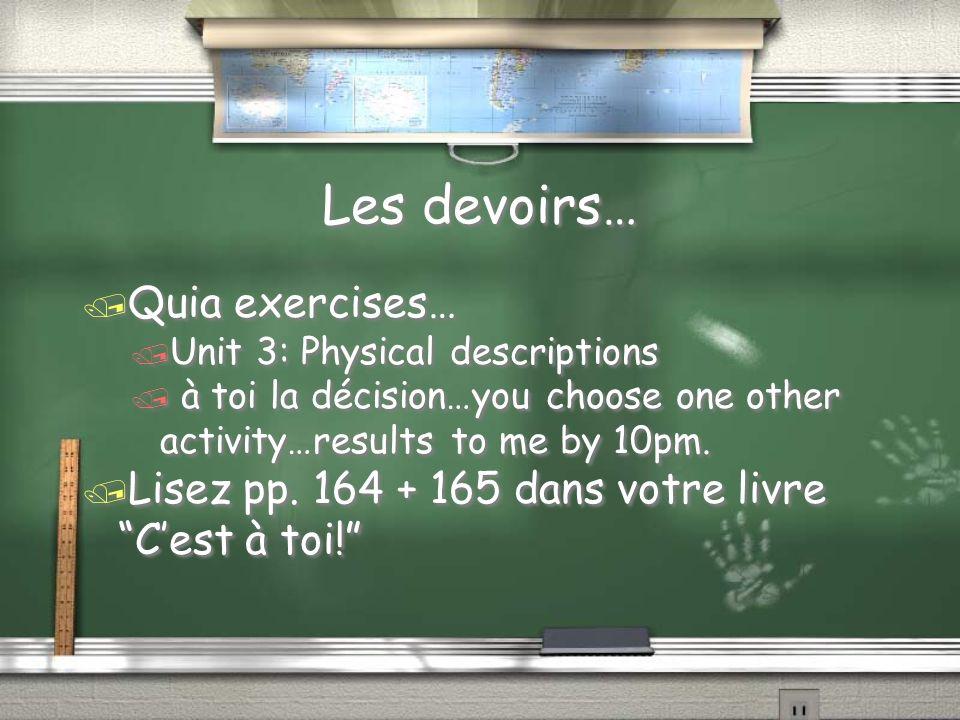 Les devoirs… / Quia exercises… / Unit 3: Physical descriptions / à toi la décision…you choose one other activity…results to me by 10pm.