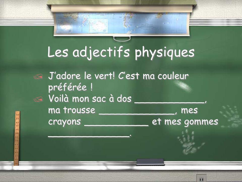 Les adjectifs physiques / Jadore le vert! Cest ma couleur préférée ! / Voilà mon sac à dos ____________, ma trousse _____________, mes crayons _______