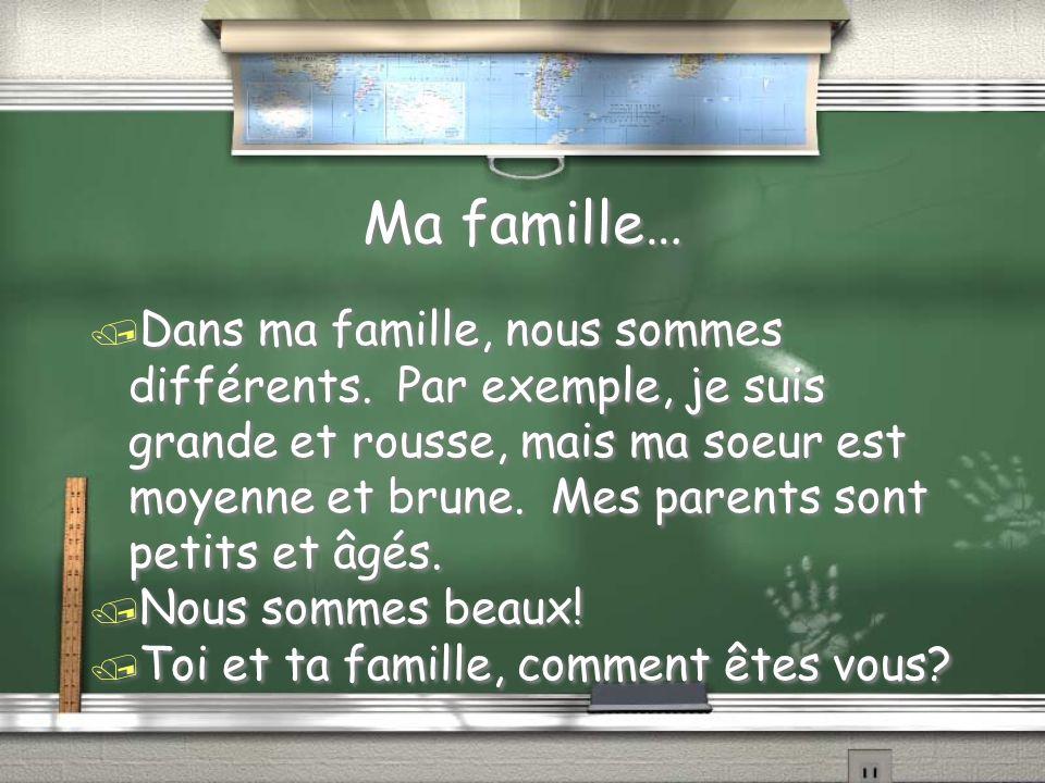 Ma famille… / Dans ma famille, nous sommes différents. Par exemple, je suis grande et rousse, mais ma soeur est moyenne et brune. Mes parents sont pet