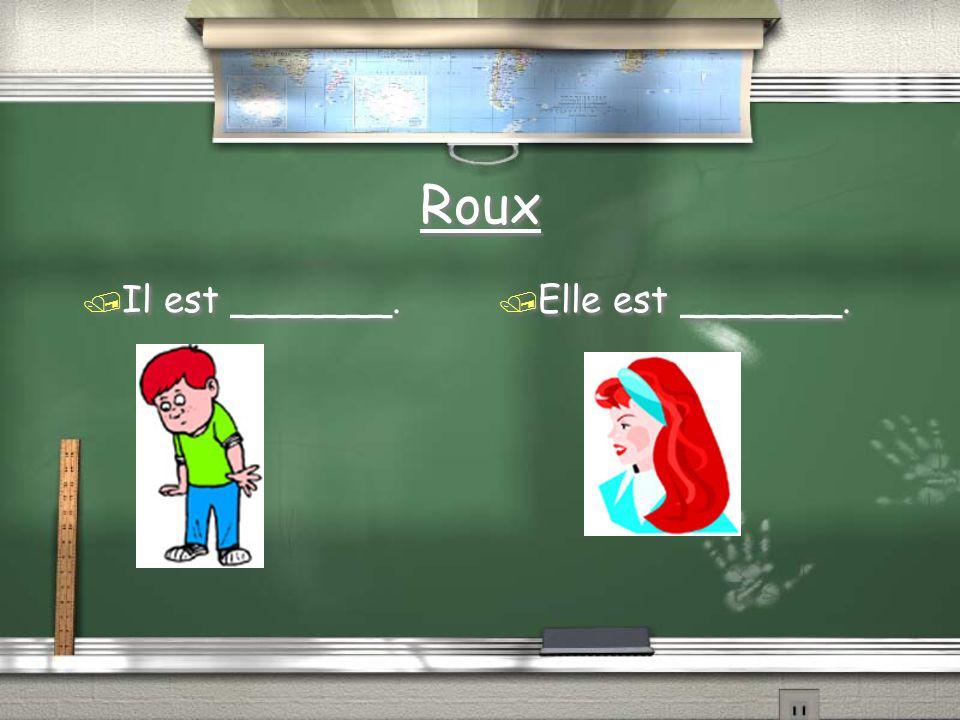 Roux / Il est _______. / Elle est _______.