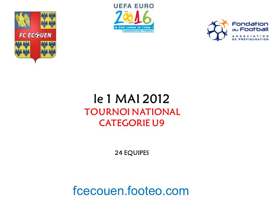 le 1 MAI 2012 TOURNOI NATIONAL CATEGORIE U9 24 EQUIPES fcecouen.footeo.com