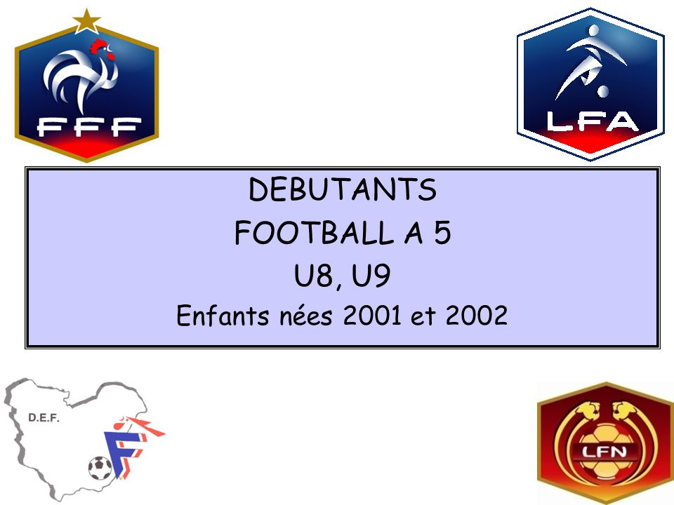 DEBUTANTS FOOTBALL A 5 U8, U9 Enfants nées 2001 et 2002