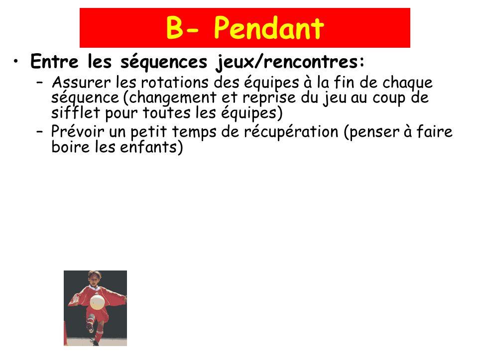 Entre les séquences jeux/rencontres: –Assurer les rotations des équipes à la fin de chaque séquence (changement et reprise du jeu au coup de sifflet p
