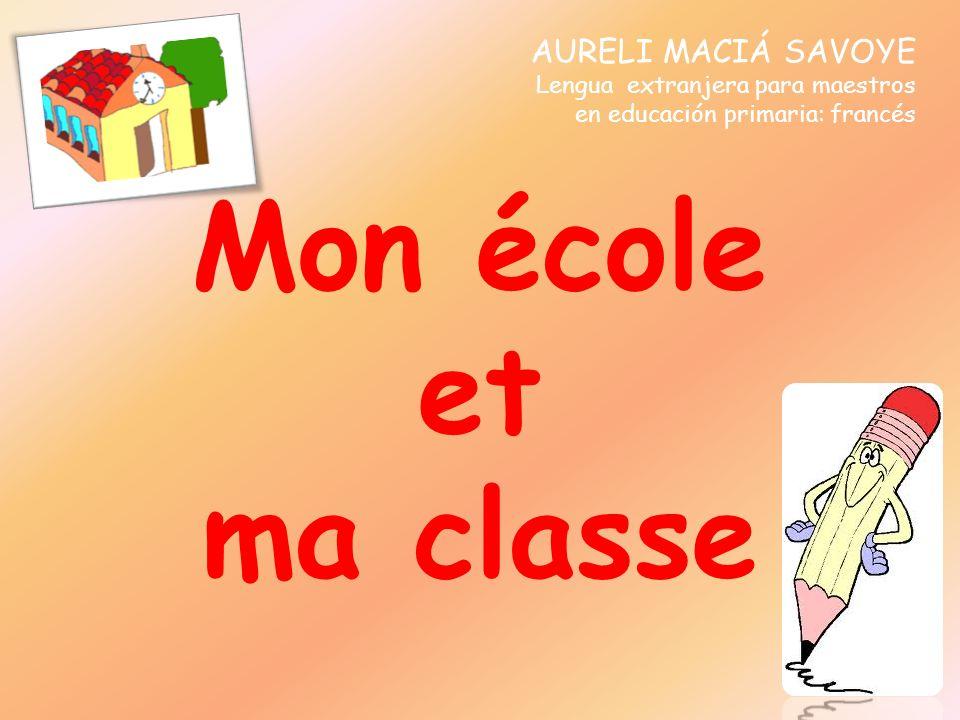 Mon école et ma classe AURELI MACIÁ SAVOYE Lengua extranjera para maestros en educación primaria: francés