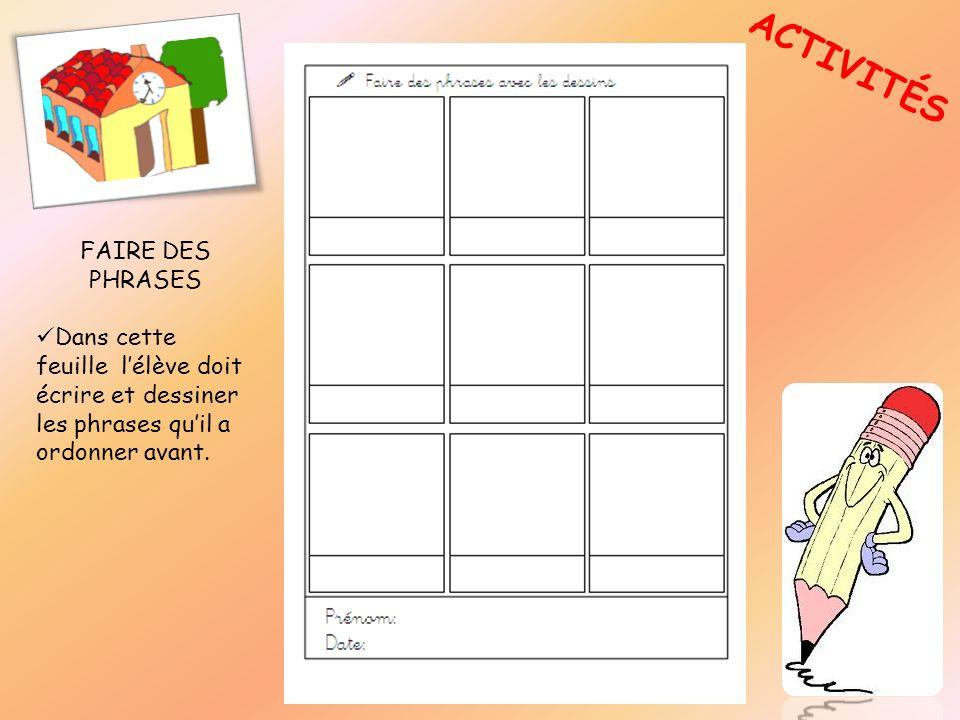 ACTIVITÉS FAIRE DES PHRASES Dans cette feuille lélève doit écrire et dessiner les phrases quil a ordonner avant.