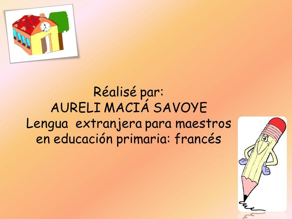 Réalisé par: AURELI MACIÁ SAVOYE Lengua extranjera para maestros en educación primaria: francés