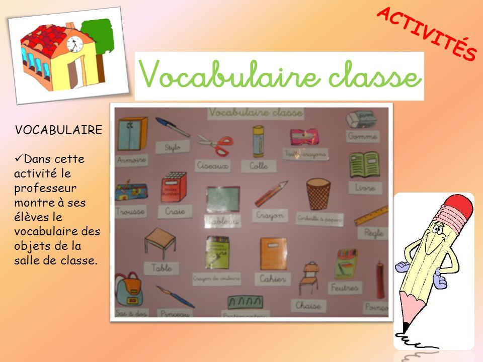 ACTIVITÉS VOCABULAIRE Dans cette activité le professeur montre à ses élèves le vocabulaire de lécole.