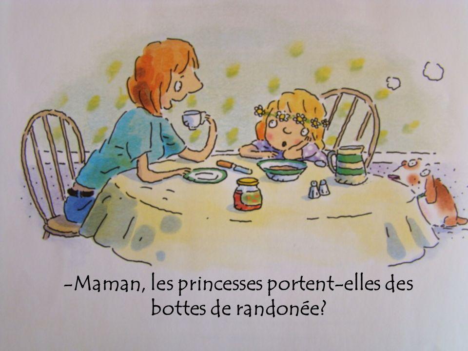 -Maman, les princesses portent-elles des bottes de randonée?