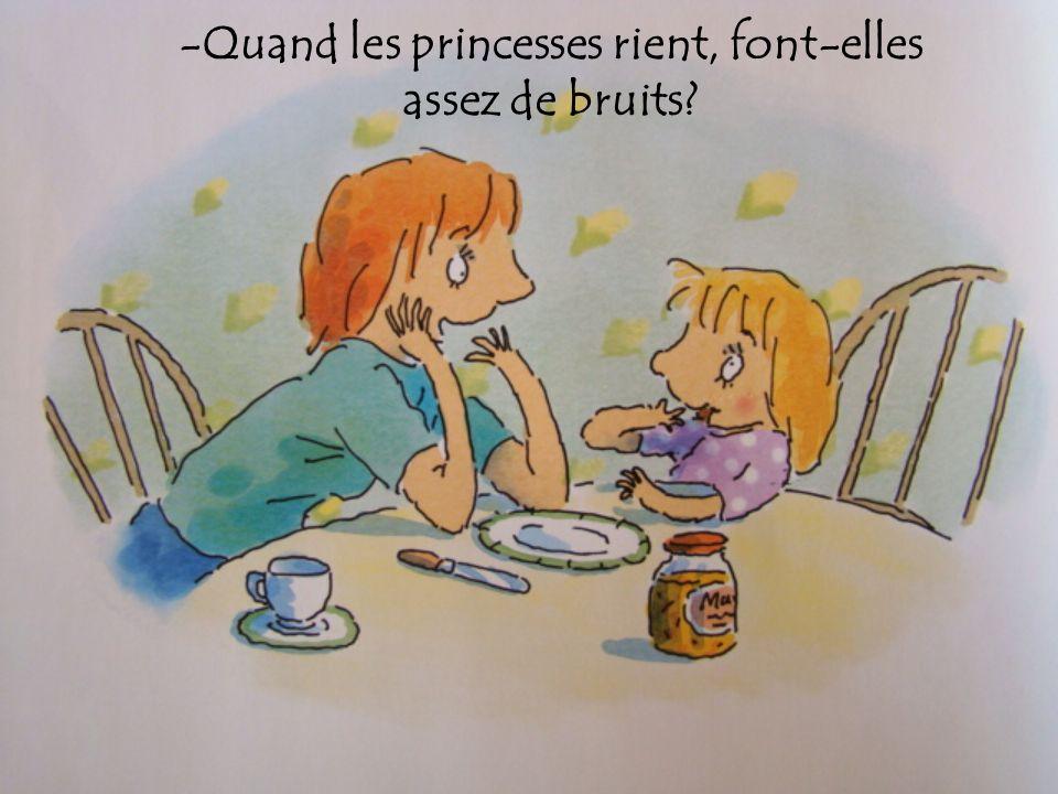 -Quand les princesses rient, font-elles assez de bruits?