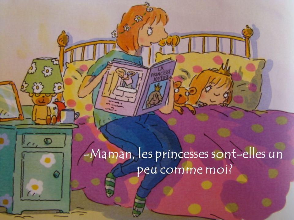 -Maman, les princesses sont-elles un peu comme moi?