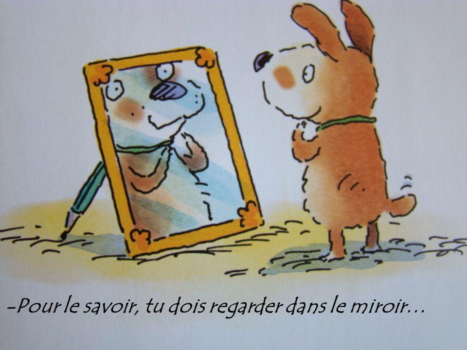 -Pour le savoir, tu dois regarder dans le miroir…