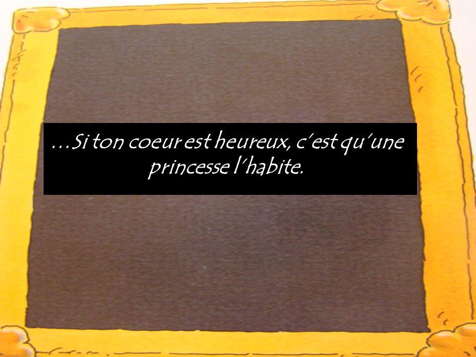 …Si ton coeur est heureux, cest quune princesse lhabite.