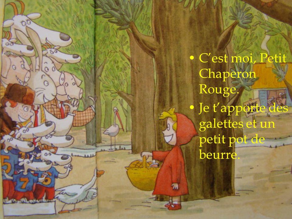 Cest moi, Petit Chaperon Rouge. Je tapporte des galettes et un petit pot de beurre.