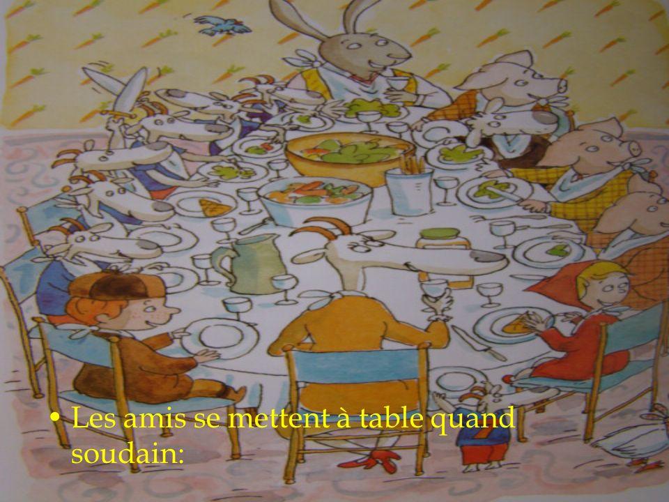 Les amis se mettent à table quand soudain: