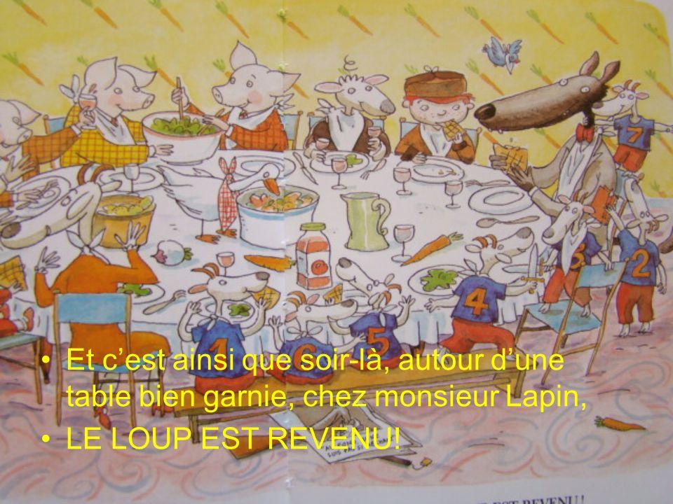 Et cest ainsi que soir-là, autour dune table bien garnie, chez monsieur Lapin, LE LOUP EST REVENU!