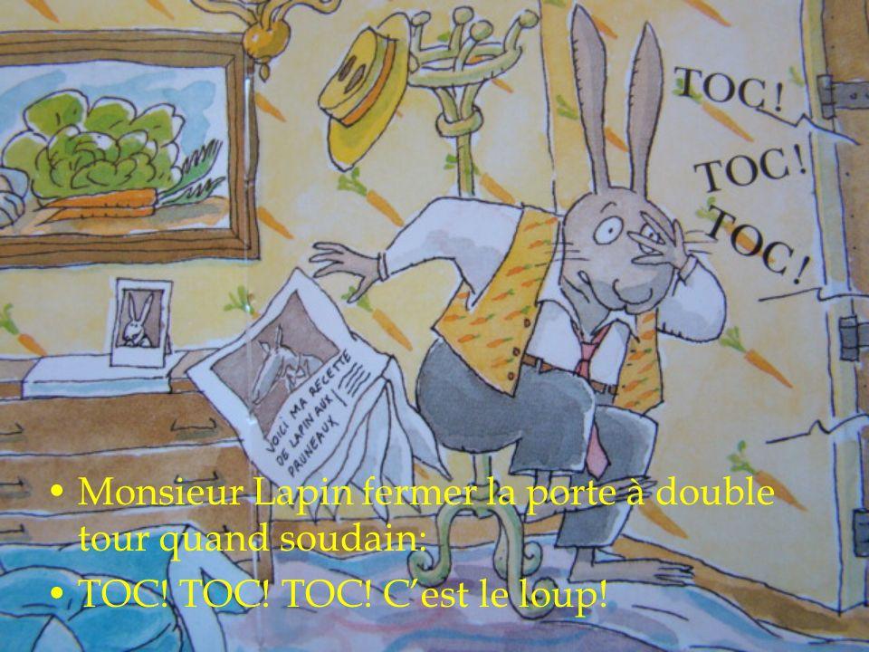 Monsieur Lapin fermer la porte à double tour quand soudain: TOC! TOC! TOC! Cest le loup!