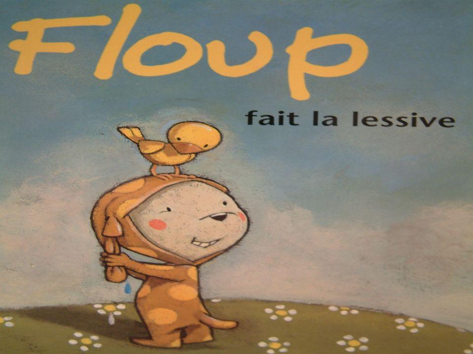 Aujourdhui, Floup fait la lessive.