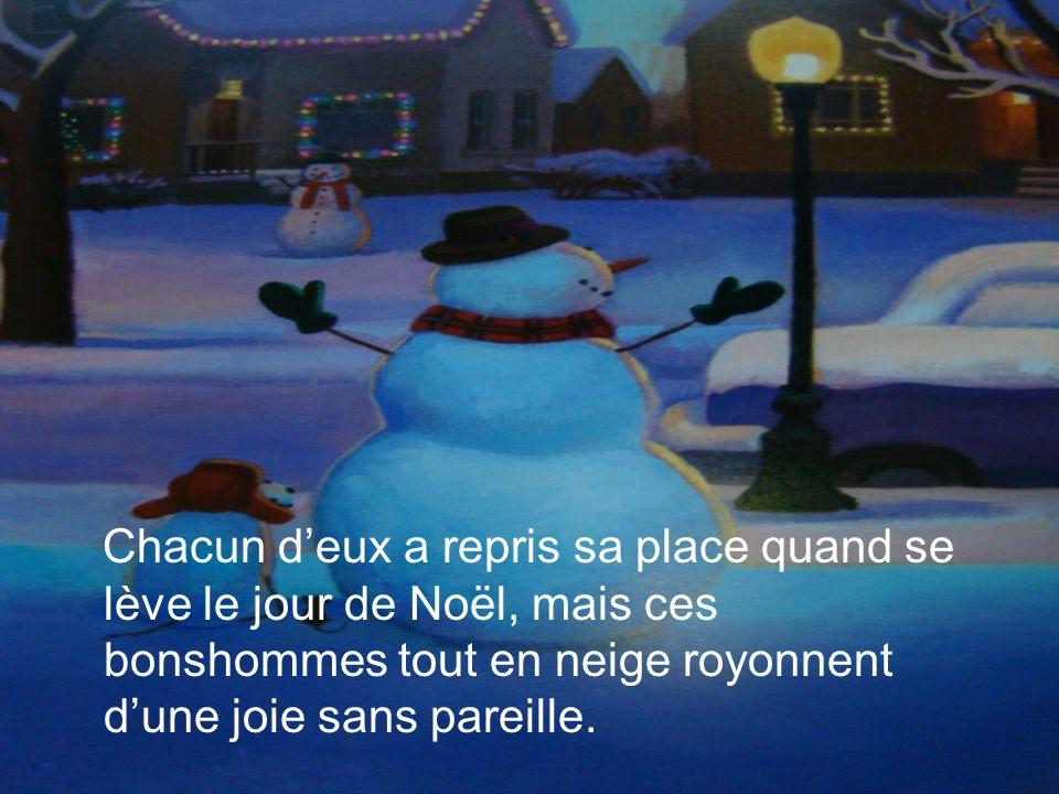 Chacun deux a repris sa place quand se lève le jour de Noël, mais ces bonshommes tout en neige royonnent dune joie sans pareille.