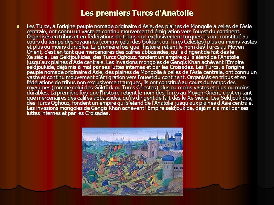 Les premiers Turcs d'Anatolie Les Turcs, à l'origine peuple nomade originaire d'Asie, des plaines de Mongolie à celles de l'Asie centrale, ont connu u