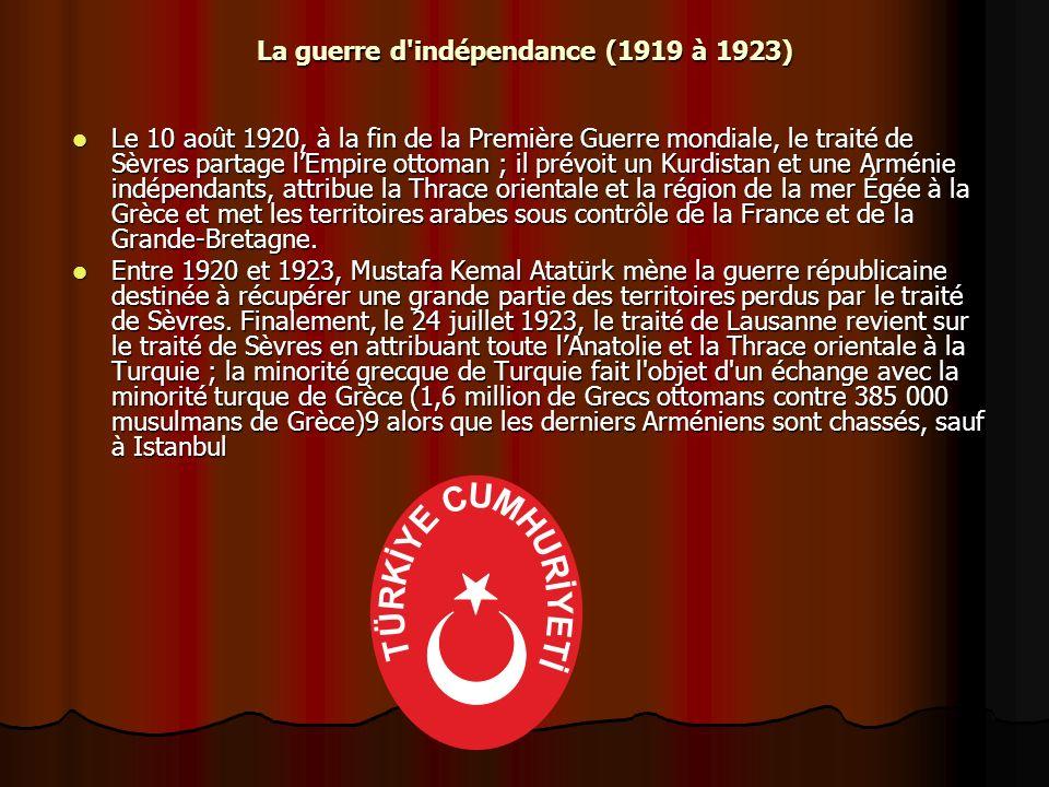 La guerre d'indépendance (1919 à 1923) Le 10 août 1920, à la fin de la Première Guerre mondiale, le traité de Sèvres partage lEmpire ottoman ; il prév