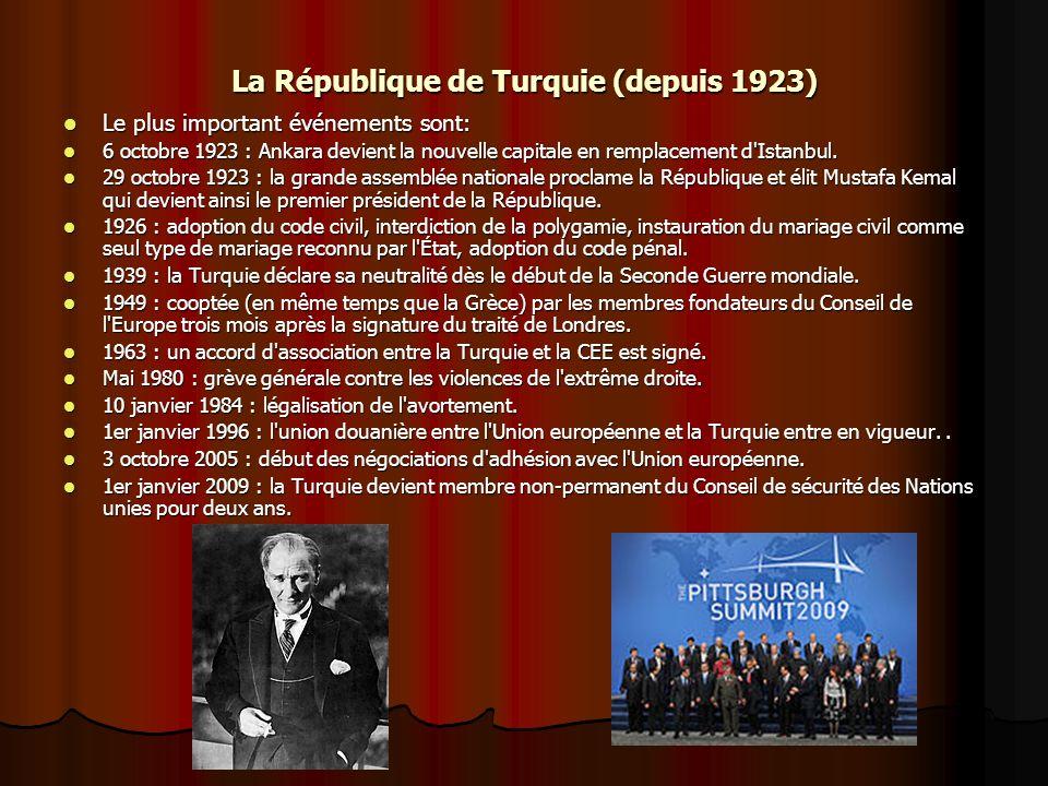 La République de Turquie (depuis 1923) Le plus important événements sont: Le plus important événements sont: 6 octobre 1923 : Ankara devient la nouvel