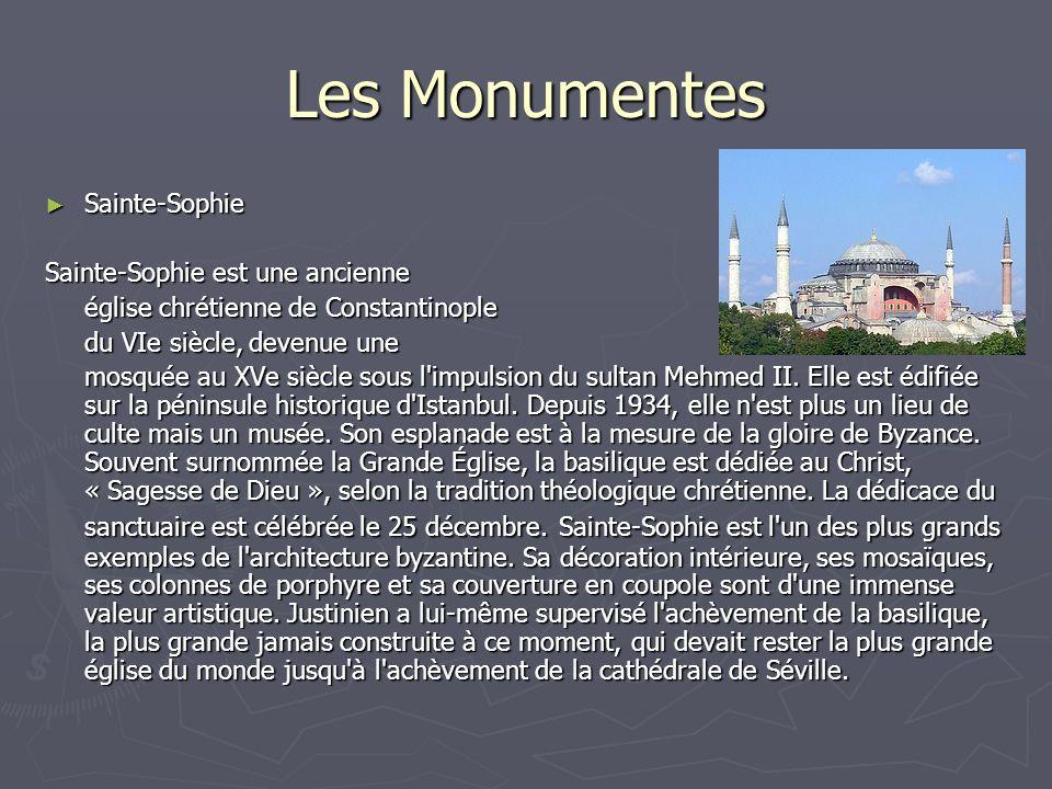Les Monumentes Sainte-Sophie Sainte-Sophie Sainte-Sophie est une ancienne église chrétienne de Constantinople du VIe siècle, devenue une mosquée au XV