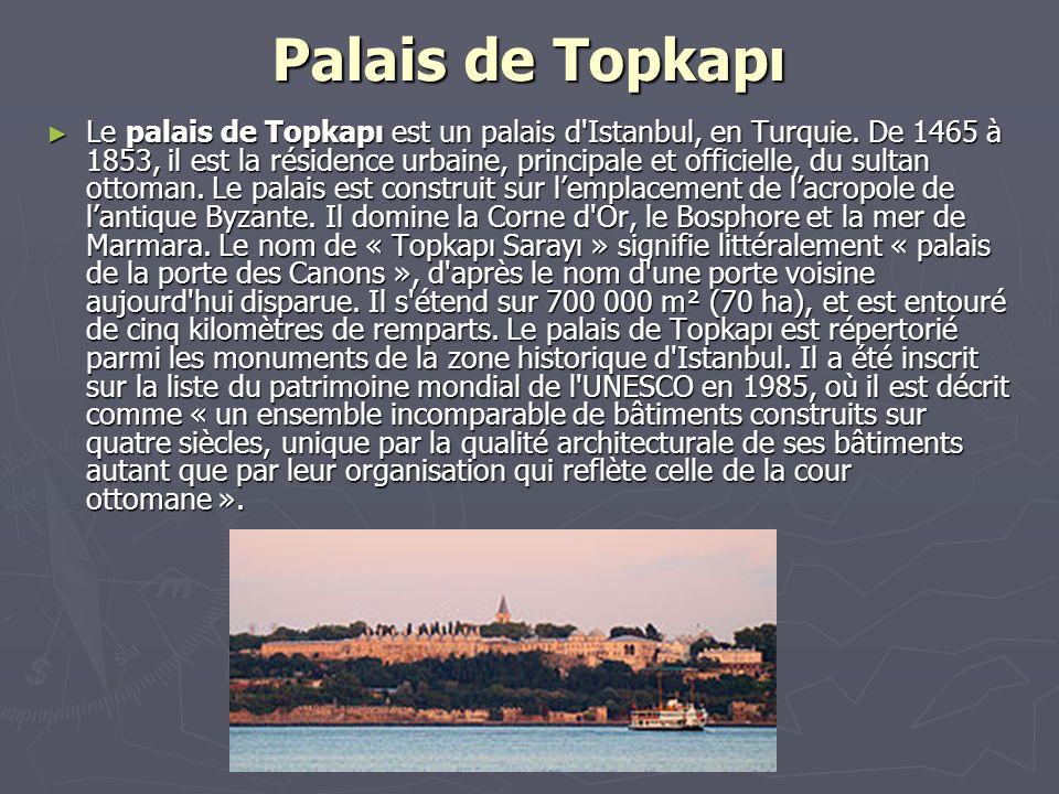Palais de Topkapı Le palais de Topkapı est un palais d'Istanbul, en Turquie. De 1465 à 1853, il est la résidence urbaine, principale et officielle, du