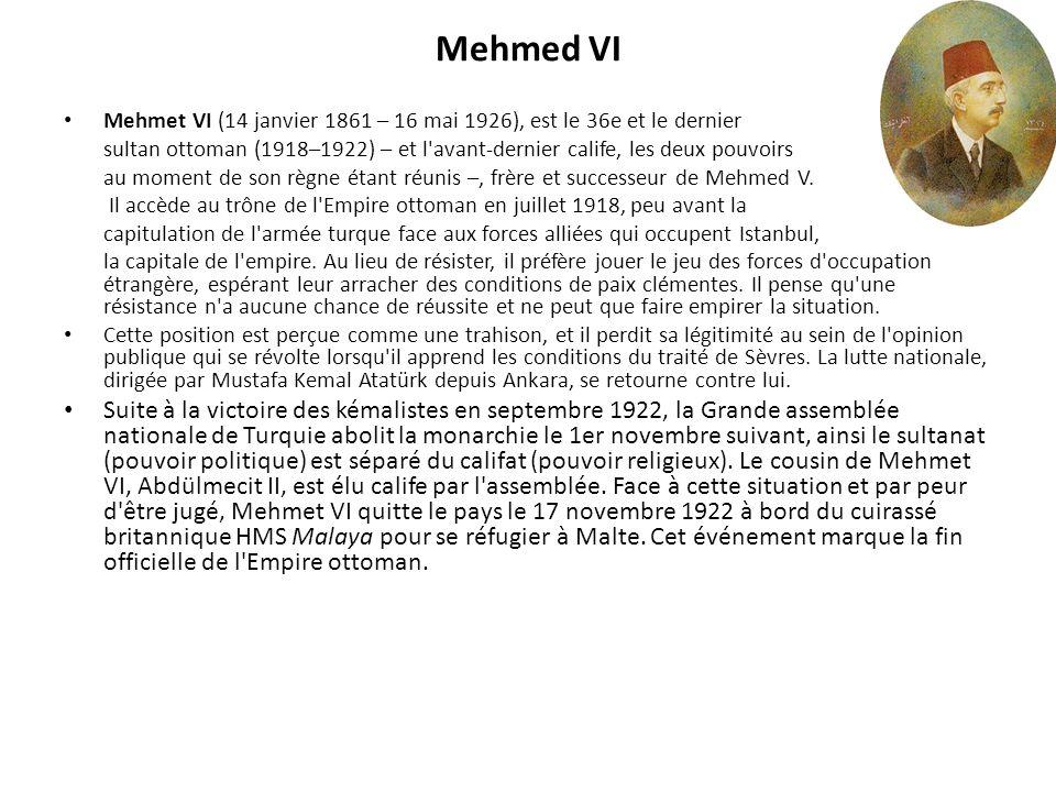 Mehmed VI Mehmet VI (14 janvier 1861 – 16 mai 1926), est le 36e et le dernier sultan ottoman (1918–1922) – et l'avant-dernier calife, les deux pouvoir