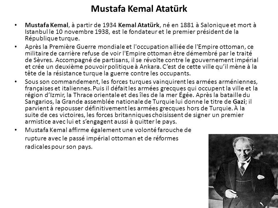 Mustafa Kemal Atatürk Mustafa Kemal, à partir de 1934 Kemal Atatürk, né en 1881 à Salonique et mort à Istanbul le 10 novembre 1938, est le fondateur e