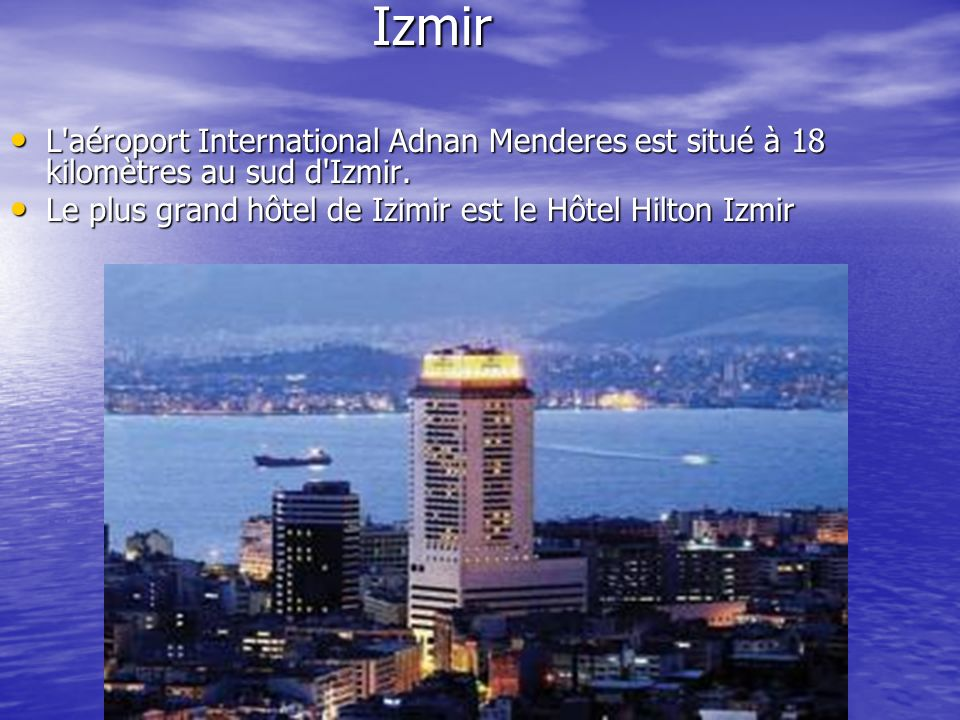 Izmir L'aéroport International Adnan Menderes est situé à 18 kilomètres au sud d'Izmir. L'aéroport International Adnan Menderes est situé à 18 kilomèt