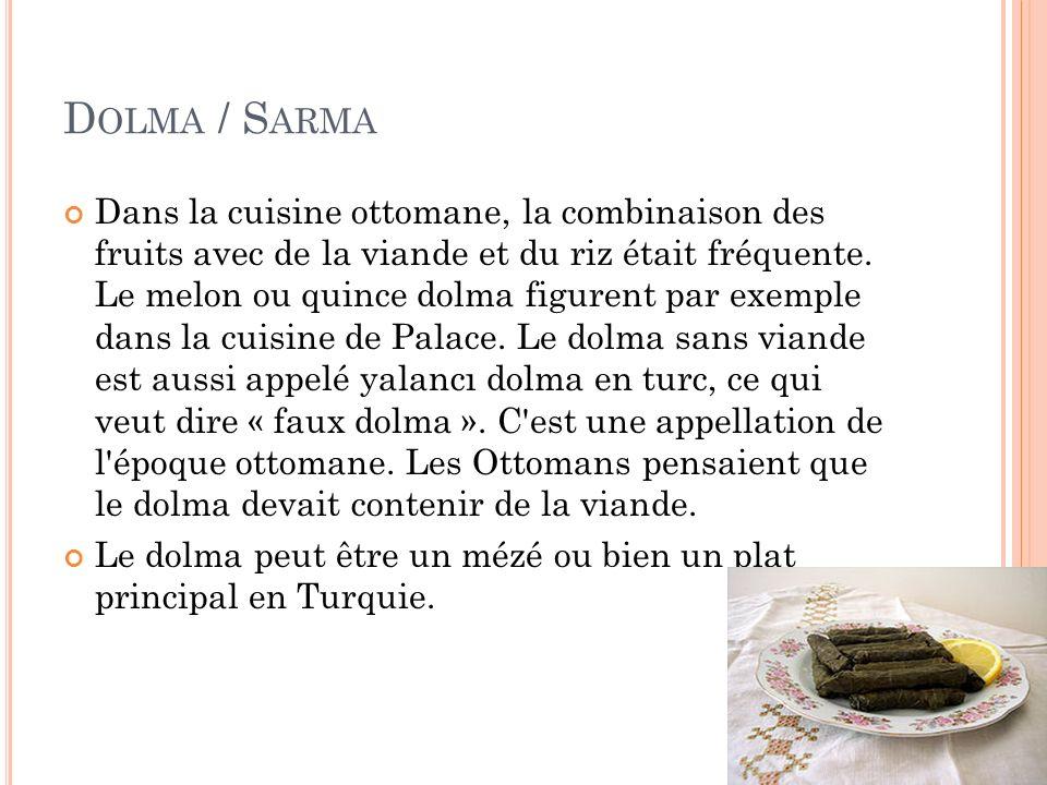 D OLMA / S ARMA Dans la cuisine ottomane, la combinaison des fruits avec de la viande et du riz était fréquente. Le melon ou quince dolma figurent par