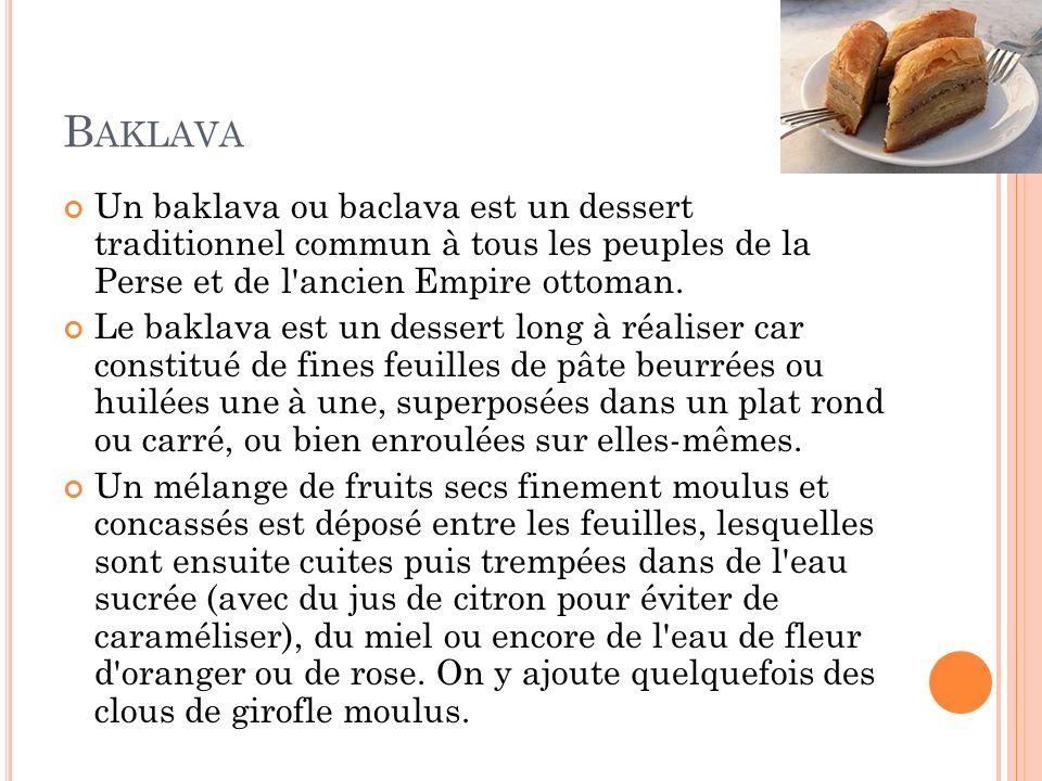 B AKLAVA Un baklava ou baclava est un dessert traditionnel commun à tous les peuples de la Perse et de l'ancien Empire ottoman. Le baklava est un dess