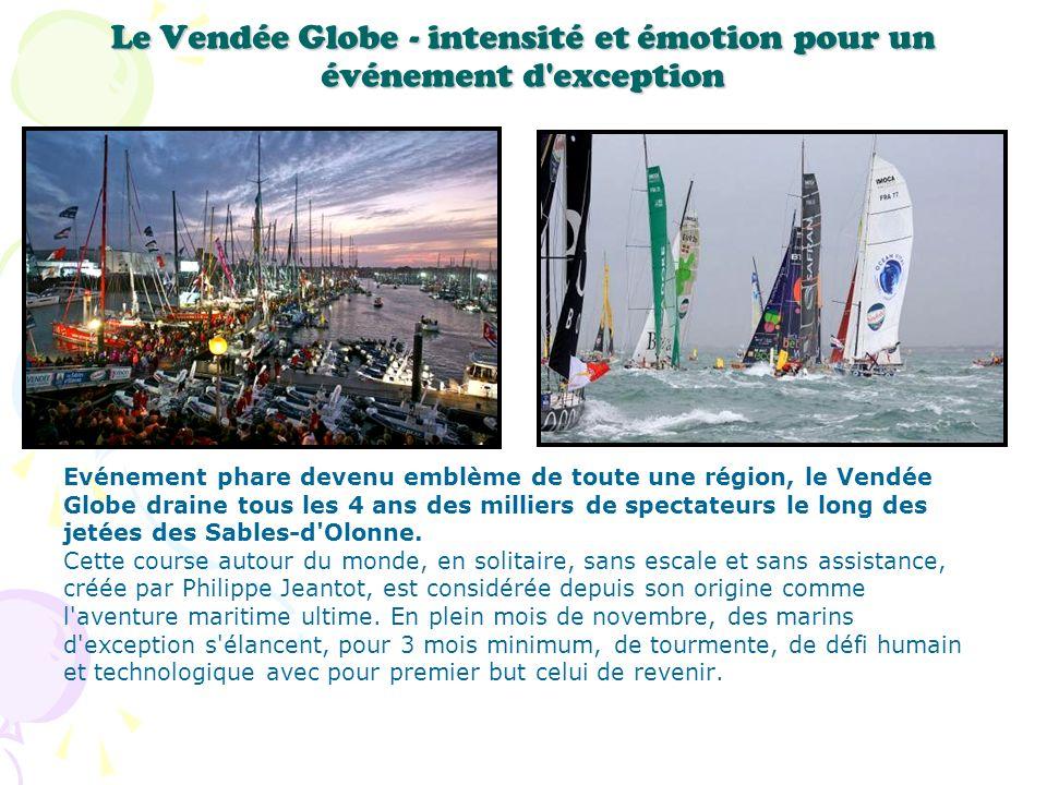 Le Vendée Globe - intensité et émotion pour un événement d'exception Evénement phare devenu emblème de toute une région, le Vendée Globe draine tous l