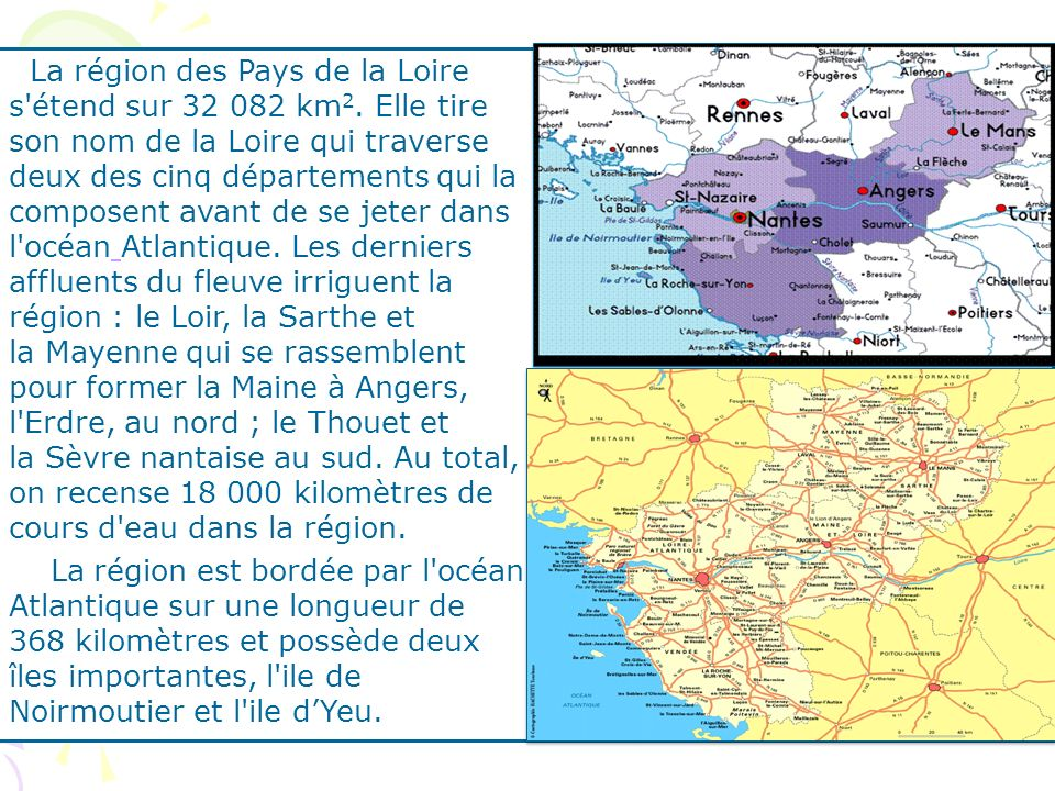 La région des Pays de la Loire s'étend sur 32 082 km 2. Elle tire son nom de la Loire qui traverse deux des cinq départements qui la composent avant d