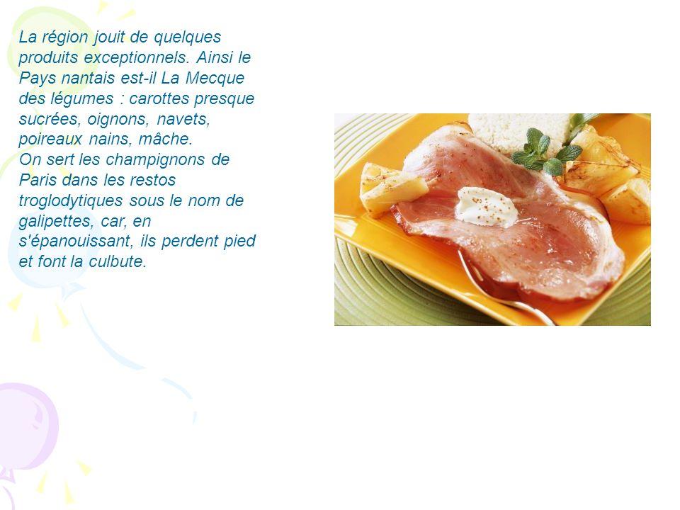 La région jouit de quelques produits exceptionnels. Ainsi le Pays nantais est-il La Mecque des légumes : carottes presque sucrées, oignons, navets, po
