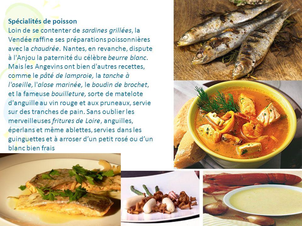 Spécialités de poisson Loin de se contenter de sardines grillées, la Vendée raffine ses préparations poissonnières avec la chaudrée. Nantes, en revanc