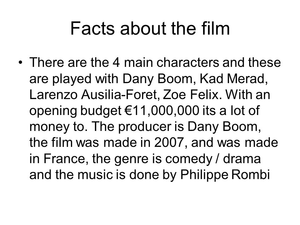 Facts about the film There are the 4 main characters and these are played with Dany Boom, Kad Merad, Larenzo Ausilia-Foret, Zoe Felix.