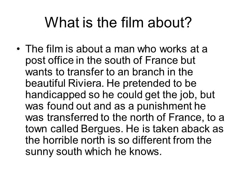 Quel est le film Le film est à propos d un homme qui travaille dans un bureau de poste dans le sud de la France mais veut transférer à une succursale dans la belle Côte d Azur.