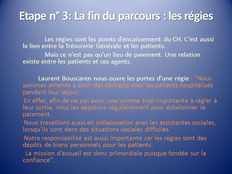 Etape n° 3:La fin du parcours : les régies Etape n° 3: La fin du parcours : les régies Les régies sont les points dencaissement du CH. Cest aussi le l