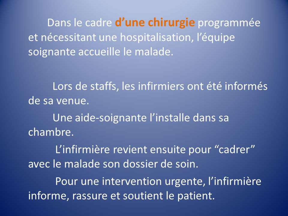 Dans le cadre dune chirurgie programmée et nécessitant une hospitalisation, léquipe soignante accueille le malade. Lors de staffs, les infirmiers ont