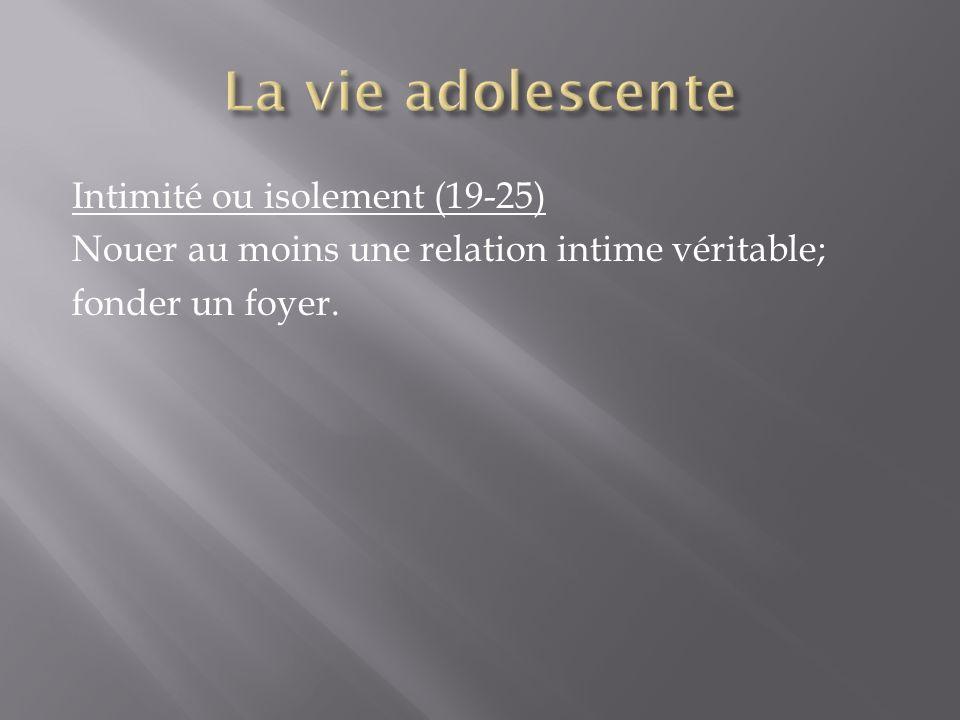 Intimité ou isolement (19-25) Nouer au moins une relation intime véritable; fonder un foyer.