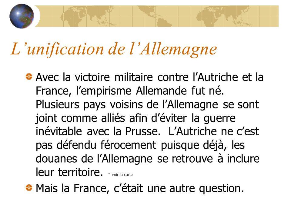 Lunification de lAllemagne Avec la victoire militaire contre lAutriche et la France, lempirisme Allemande fut né.