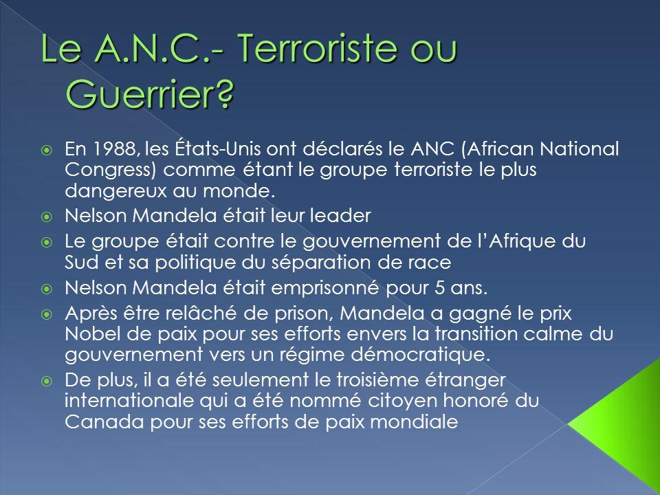 En 1988, les États-Unis ont déclarés le ANC (African National Congress) comme étant le groupe terroriste le plus dangereux au monde. Nelson Mandela ét