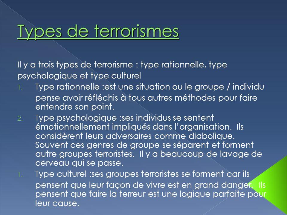 Il y a trois types de terrorisme : type rationnelle, type psychologique et type culturel 1. Type rationnelle :est une situation ou le groupe / individ